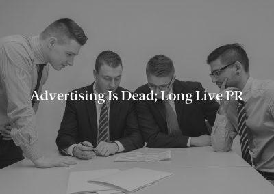 Advertising Is Dead; Long Live PR