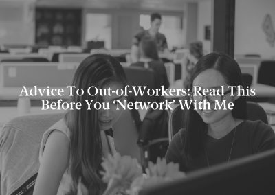 Advice to Out-of-Workers: Read This Before You 'Network' With Me