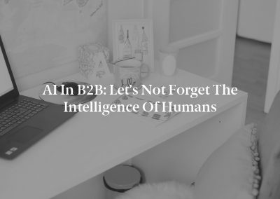 AI in B2B: Let's Not Forget the Intelligence of Humans