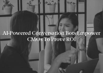 AI-Powered Conversation Bots Empower CMOs to Prove ROI