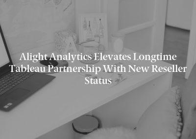 Alight Analytics Elevates Longtime Tableau Partnership with New Reseller Status