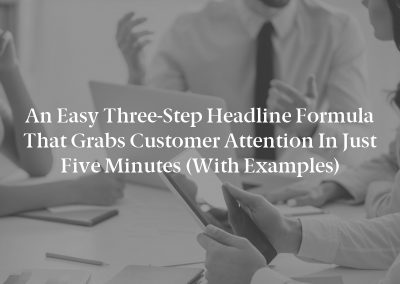 An Easy Three-Step Headline Formula That Grabs Customer Attention in Just Five Minutes (With Examples)