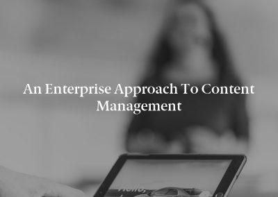 An Enterprise Approach to Content Management