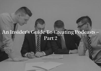 An Insider's Guide to Creating Podcasts – Part 2