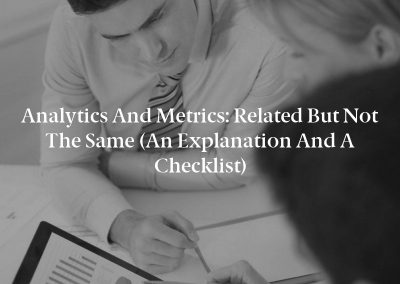 Analytics and Metrics: Related but Not the Same (An Explanation and a Checklist)