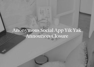 Anonymous Social App Yik Yak Announces Closure