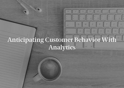 Anticipating Customer Behavior With Analytics
