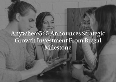 Anywhere365 Announces Strategic Growth Investment From Bregal Milestone