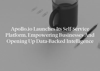 Apollo.io Launches its Self-Service Platform, Empowering Businesses and Opening Up Data-Backed Intelligence