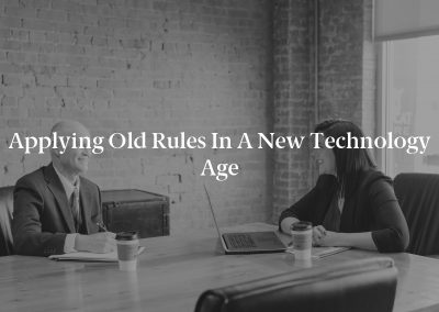 Applying Old Rules in a New Technology Age