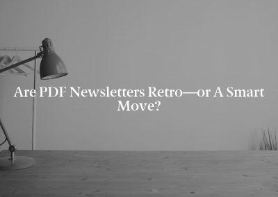 Are PDF Newsletters Retro—or a Smart Move?