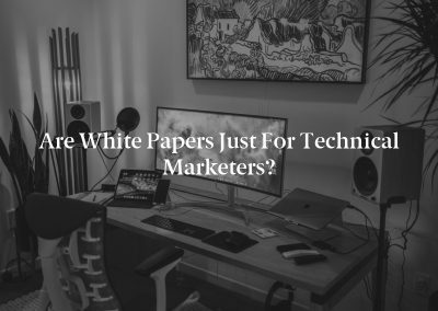 Are White Papers Just for Technical Marketers?