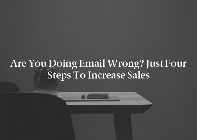 Are You Doing Email Wrong? Just Four Steps to Increase Sales