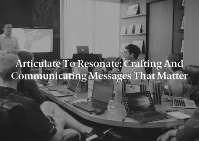 Articulate to Resonate: Crafting and Communicating Messages That Matter