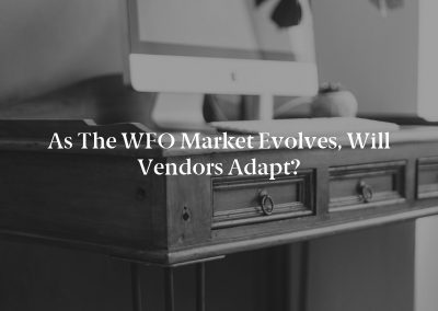 As the WFO Market Evolves, Will Vendors Adapt?