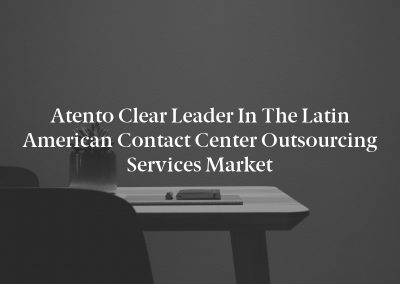 Atento Clear Leader in the Latin American Contact Center Outsourcing Services Market