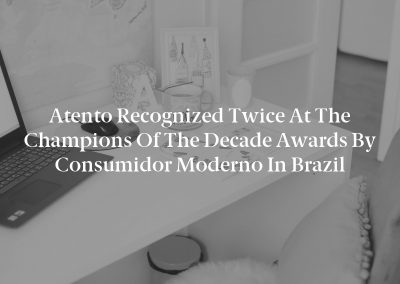 Atento Recognized Twice at the Champions of the Decade Awards by Consumidor Moderno in Brazil