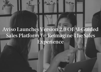 Aviso Launches Version 2.0 of AI-Guided Sales Platform to Reimagine the Sales Experience