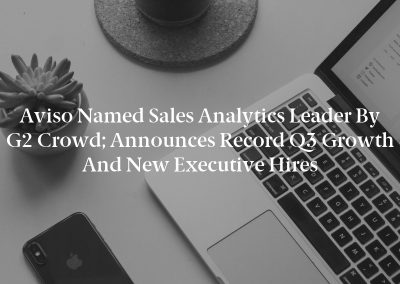 Aviso Named Sales Analytics Leader by G2 Crowd; Announces Record Q3 Growth and New Executive Hires