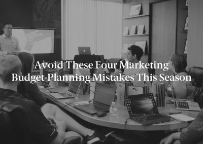 Avoid These Four Marketing Budget-Planning Mistakes This Season