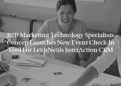 B2B Marketing Technology Specialists Concep Launches New Event Check-In Tool for LexisNexis InterAction CRM