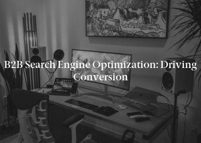 B2B Search Engine Optimization: Driving Conversion