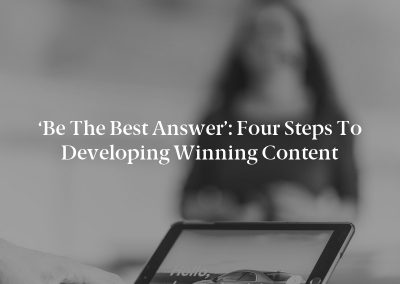 'Be the Best Answer': Four Steps to Developing Winning Content