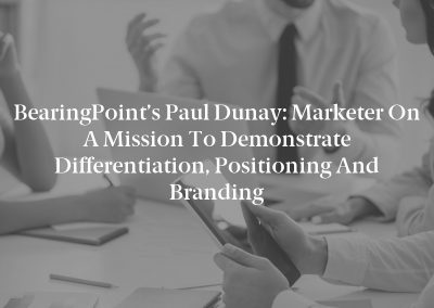 BearingPoint's Paul Dunay: Marketer on a Mission to Demonstrate Differentiation, Positioning and Branding