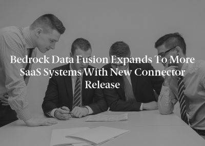 Bedrock Data Fusion Expands to More SaaS Systems with New Connector Release