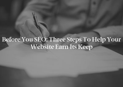 Before You SEO: Three Steps to Help Your Website Earn Its Keep