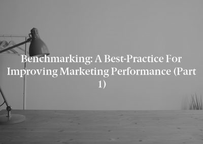 Benchmarking: A Best-Practice for Improving Marketing Performance (Part 1)