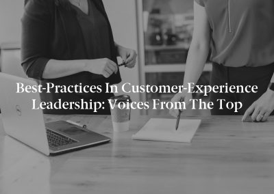 Best-Practices in Customer-Experience Leadership: Voices From the Top