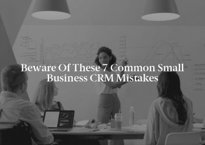 Beware of These 7 Common Small Business CRM Mistakes
