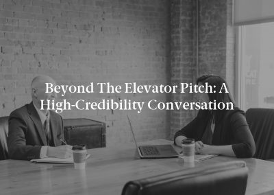Beyond the Elevator Pitch: A High-Credibility Conversation