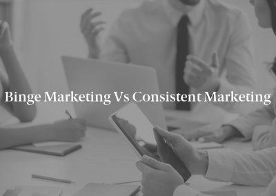 Binge Marketing vs Consistent Marketing