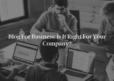 Blog for Business: Is It Right for Your Company?