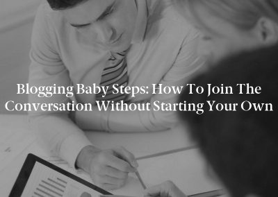 Blogging Baby Steps: How to Join the Conversation Without Starting Your Own