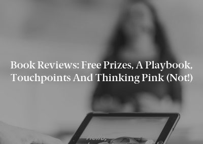 Book Reviews: Free Prizes, a Playbook, Touchpoints and Thinking Pink (Not!)