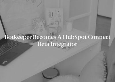 Botkeeper Becomes A HubSpot Connect Beta Integrator