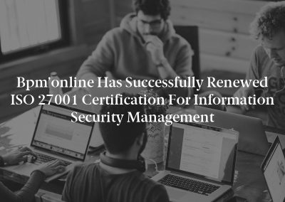 Bpm'online has Successfully Renewed ISO 27001 Certification for Information Security Management