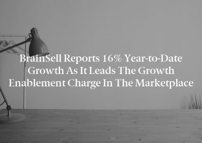 BrainSell Reports 16% Year-to-Date Growth as it Leads the Growth Enablement Charge in the Marketplace