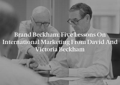 Brand Beckham: Five Lessons on International Marketing From David and Victoria Beckham