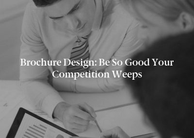 Brochure Design: Be So Good Your Competition Weeps
