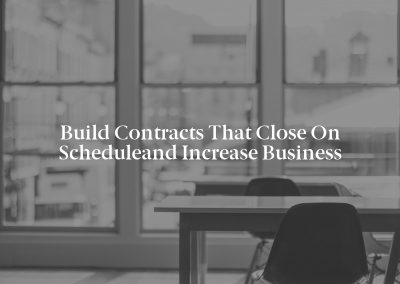 Build Contracts that Close on Scheduleand Increase Business