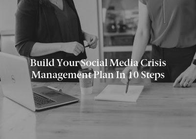 Build Your Social Media Crisis Management Plan in 10 Steps