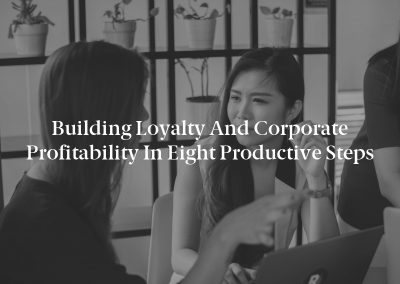Building Loyalty and Corporate Profitability in Eight Productive Steps