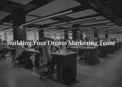 Building Your Dream Marketing Team