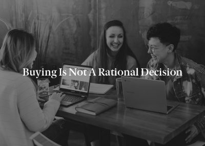 Buying is Not a Rational Decision