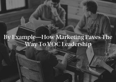 By Example—How Marketing Paves the Way to VOC Leadership