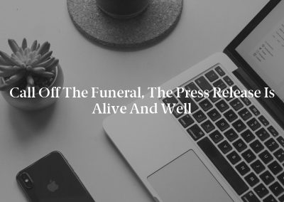 Call off the Funeral, the Press Release Is Alive and Well